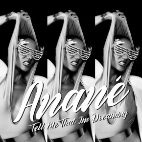 Anané - Tell Me That I'm Dreaming OUT NOW