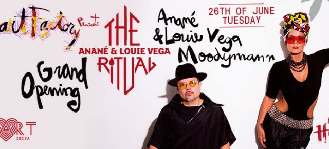 JUNE 26 THE RITUAL with ANANÉ & LOUIE VEGA and Guest MOODYMANN AT HEART (Ibiza)