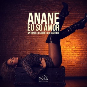 Anane – Eu So Amor (Antonello Coghe & DJ Garphie Mixes)