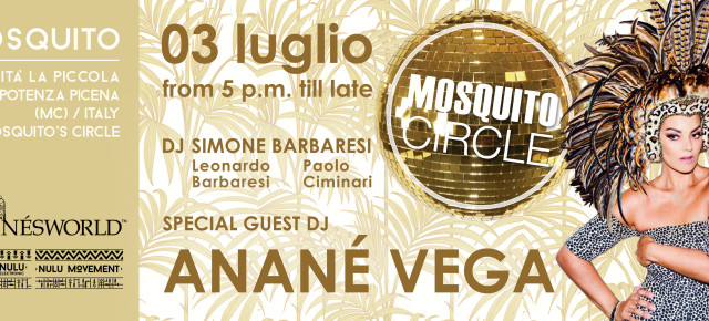 JULY 3 ANANÉ VEGA AT MOSQUITO CIRCLE, (Porto Potenza Picena, ITA)