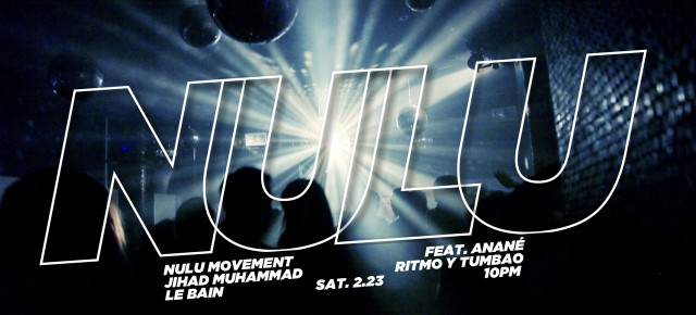 "Feb 23 Anané presents Nulu Movement ""10 Years Of Nulu at Le Bain (New York)"