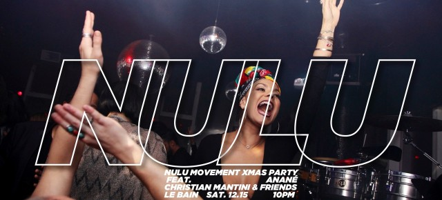 Dec 15 Anané presents Nulu Movement XMAS Party at Le Bain (New York)