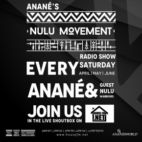Anané's Nulu Movement Radio Show April, May, June with Anané & guest Nulu Warriors