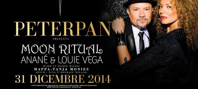 DEC 31, ANANE' & LOUIE VEGA, MOON RITUAL at PETER PAN (ITA)