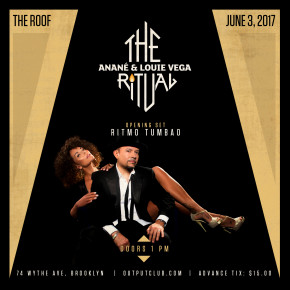 JUNE 3 THE RITUAL WITH ANANÉ & LOUIE VEGA at OUTPUT (Brooklyn,NY)