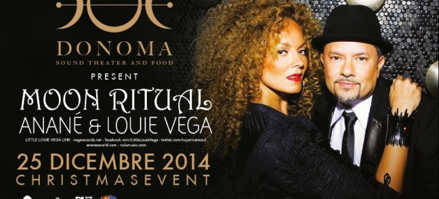 DEC 25, ANANE' & LOUIE VEGA, MOON RITUAL at DONOMA (ITA)