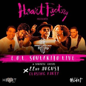AUGUST 22 THE RITUAL WITH ANANÉ & LOUIE VEGA at HEART (Ibiza), special guest E.O.L. Soulfrito BAND