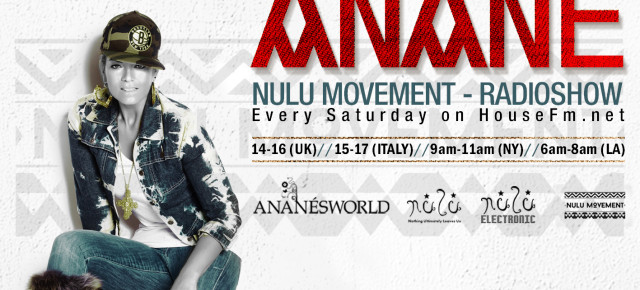 "Anané presents ""Nulu Movement"" Radio Show on HouseFM.net / every Saturday"