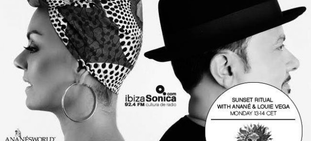 """SUNSET RITUAL"" RADIO SHOW WITH ANANÉ & LOUIE VEGA ON IBIZA SONICA EVERY MONDAY 1PM - 2PM (EU TIME)"